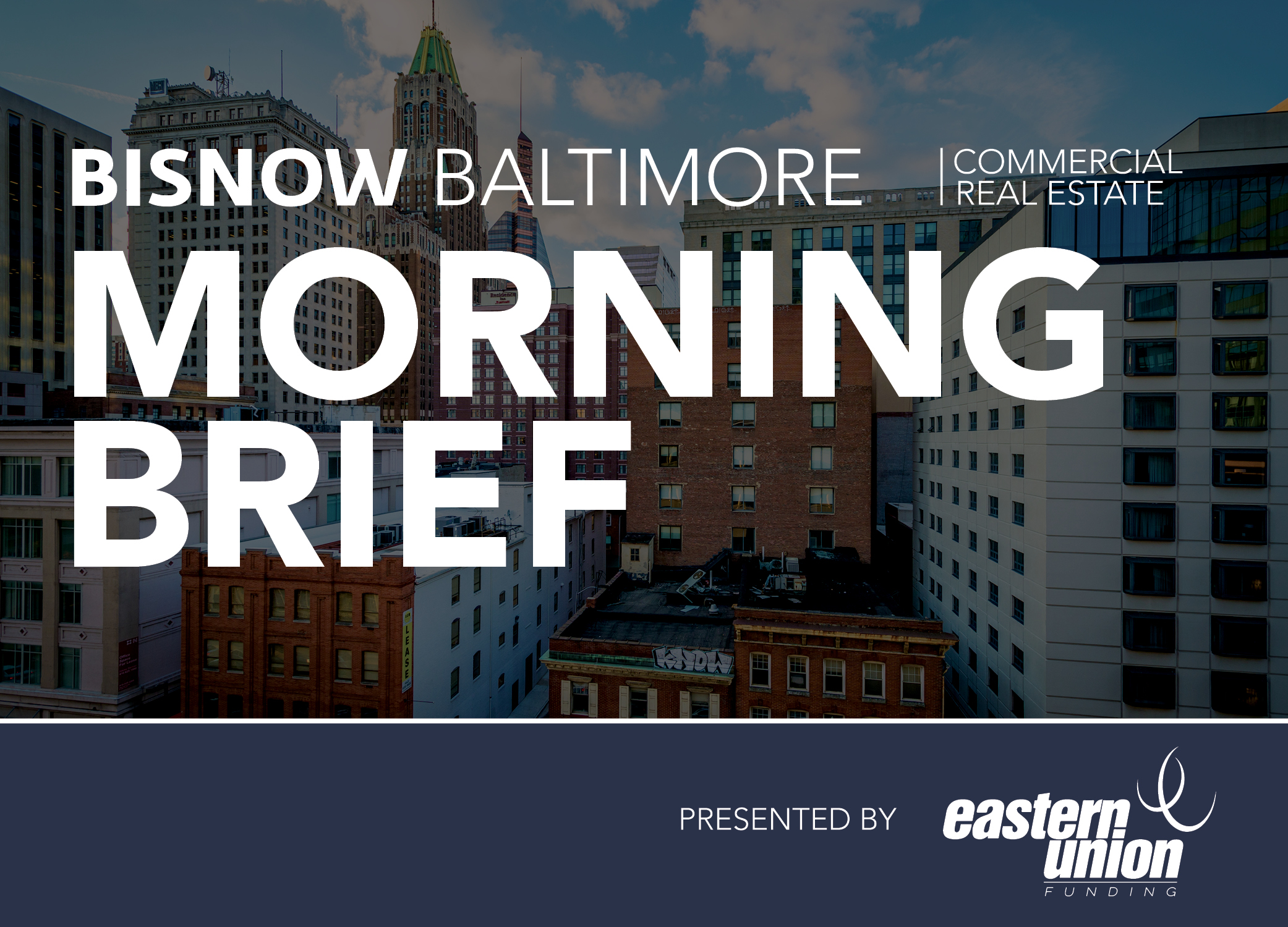 Bisnow Morning Brief Baltimore